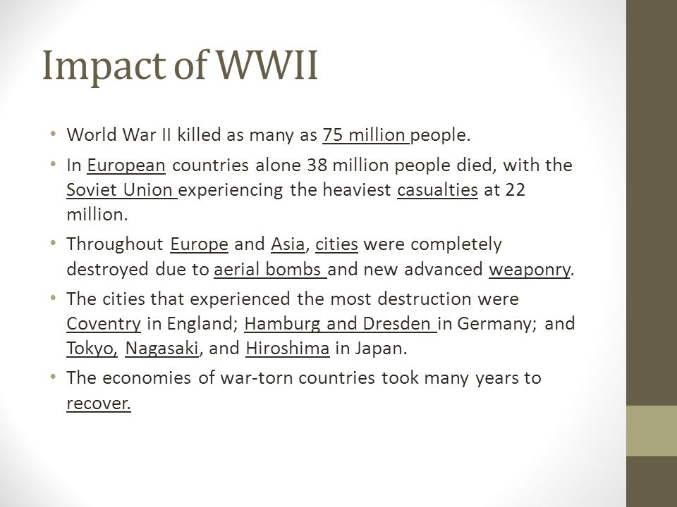 Impact of WWII World War II killed as many as 75 million people.