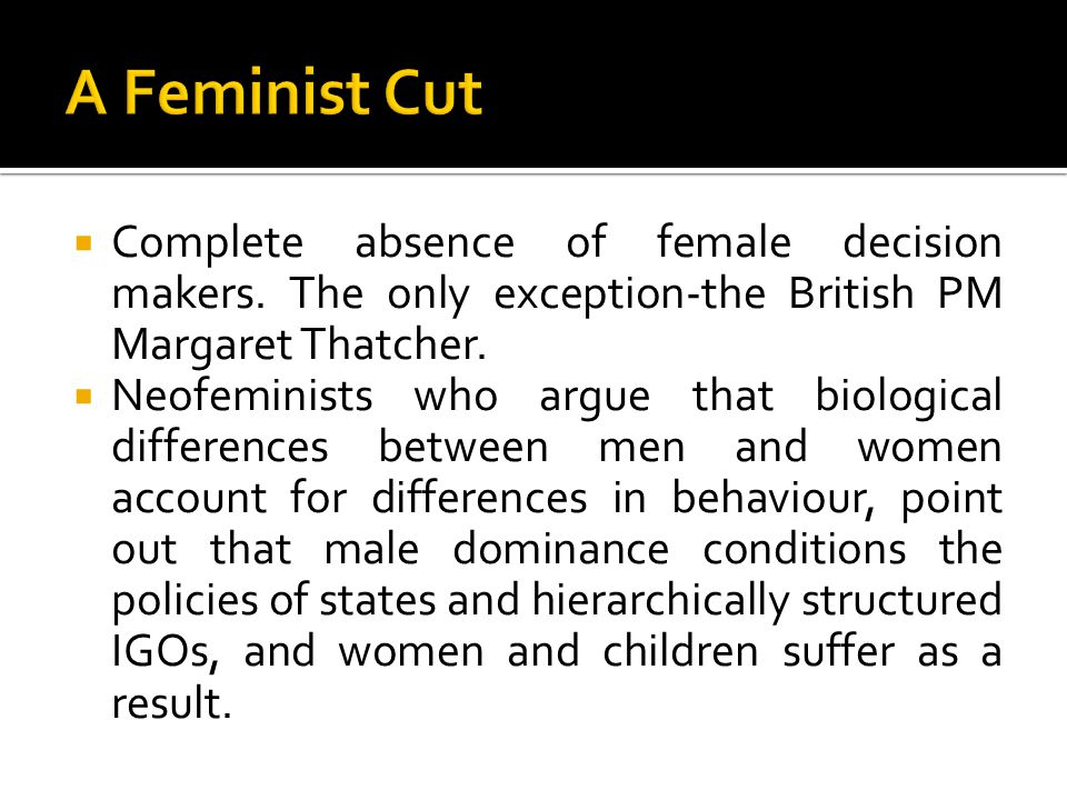 A Feminist Cut Complete absence of female decision makers. The only exception-the British PM Margaret Thatcher.