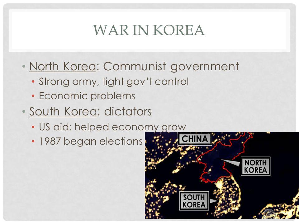 War in Korea North Korea: Communist government South Korea: dictators