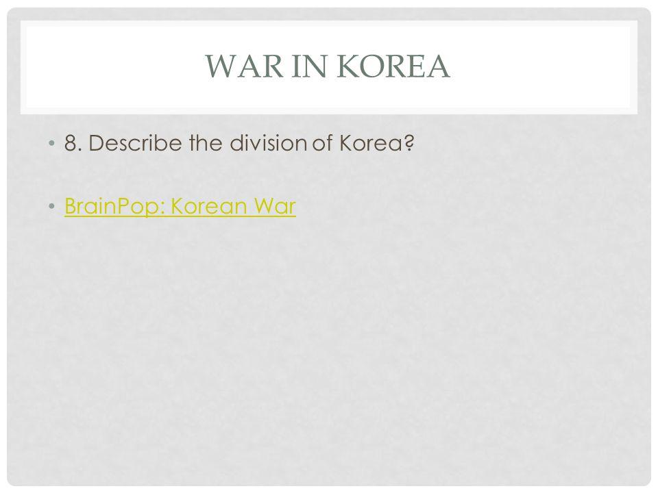 War in Korea 8. Describe the division of Korea BrainPop: Korean War