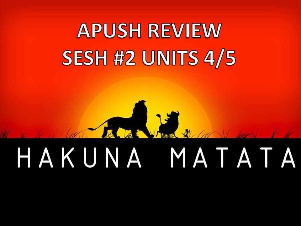 APUSH REVIEW SESH #2 UNITS 4/5