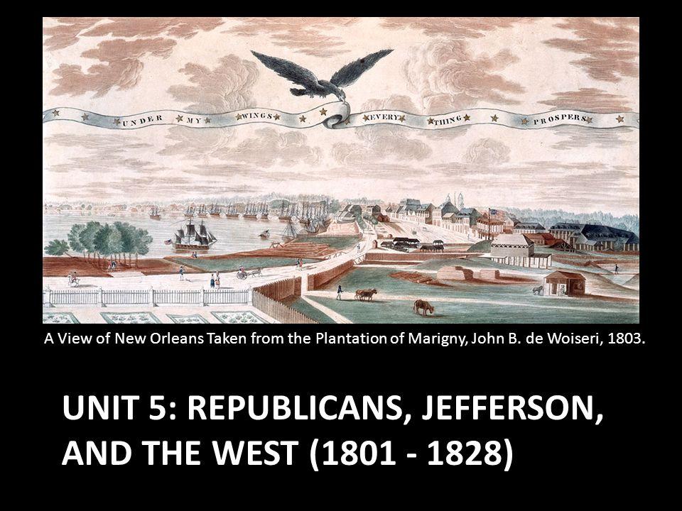 UNIT 5: Republicans, Jefferson, and the West (1801 - 1828)