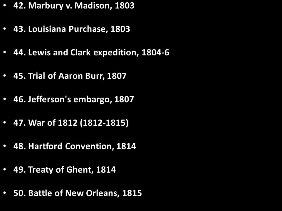 42. Marbury v. Madison, 1803 43. Louisiana Purchase, 1803. 44. Lewis and Clark expedition, 1804-6.
