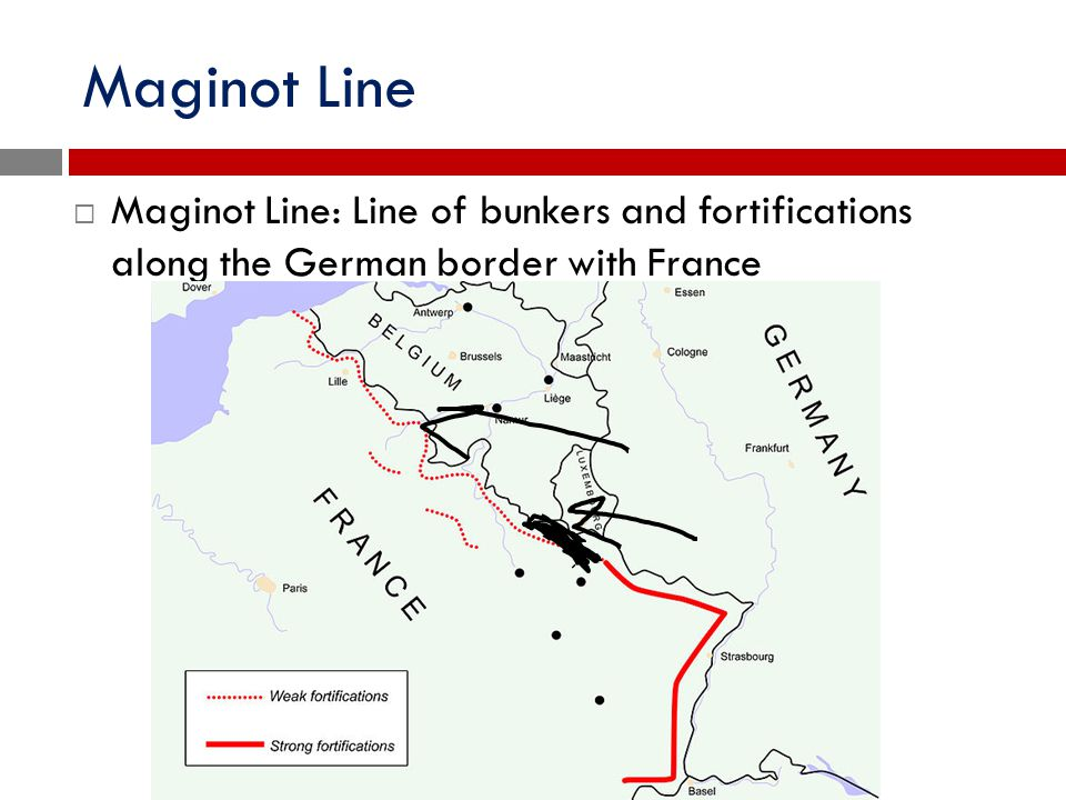 Maginot Line Maginot Line: Line of bunkers and fortifications along the German border with France
