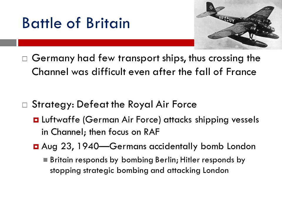 Battle of Britain Germany had few transport ships, thus crossing the Channel was difficult even after the fall of France.