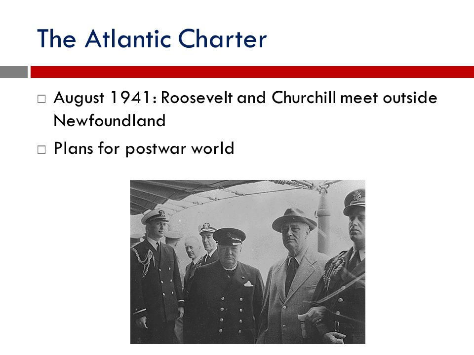 The Atlantic Charter August 1941: Roosevelt and Churchill meet outside Newfoundland.