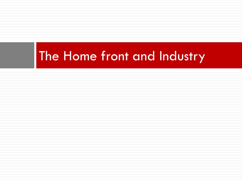 The Home front and Industry