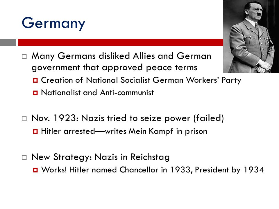 Germany Many Germans disliked Allies and German government that approved peace terms. Creation of National Socialist German Workers' Party.