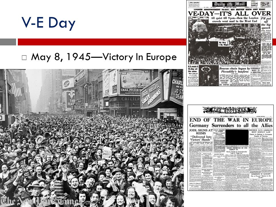 V-E Day May 8, 1945—Victory In Europe