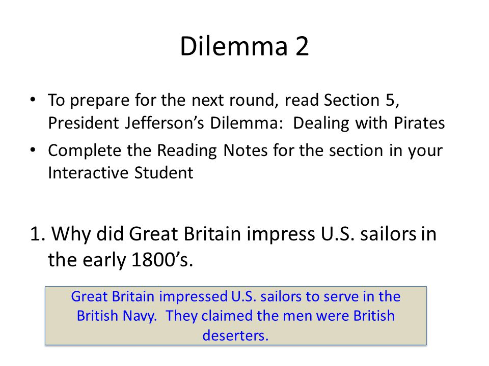 Dilemma 2 To prepare for the next round, read Section 5, President Jefferson's Dilemma: Dealing with Pirates.