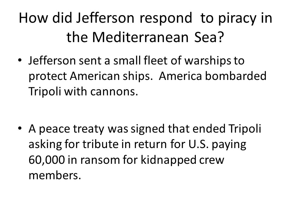 How did Jefferson respond to piracy in the Mediterranean Sea