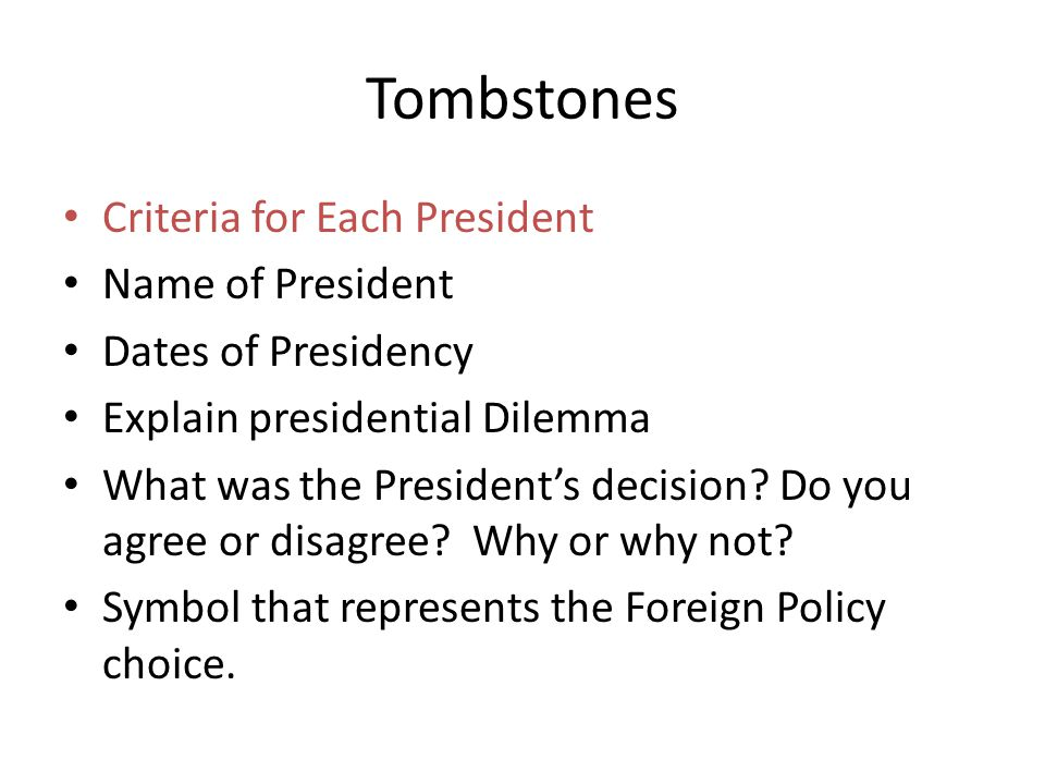 Tombstones Criteria for Each President Name of President