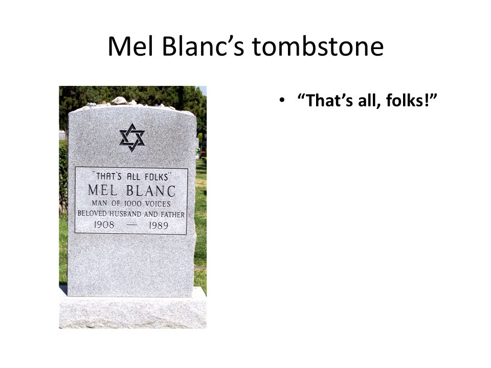 Mel Blanc's tombstone That's all, folks!