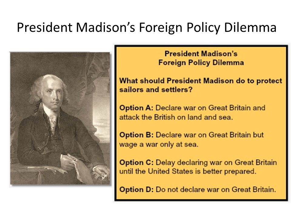 President Madison's Foreign Policy Dilemma