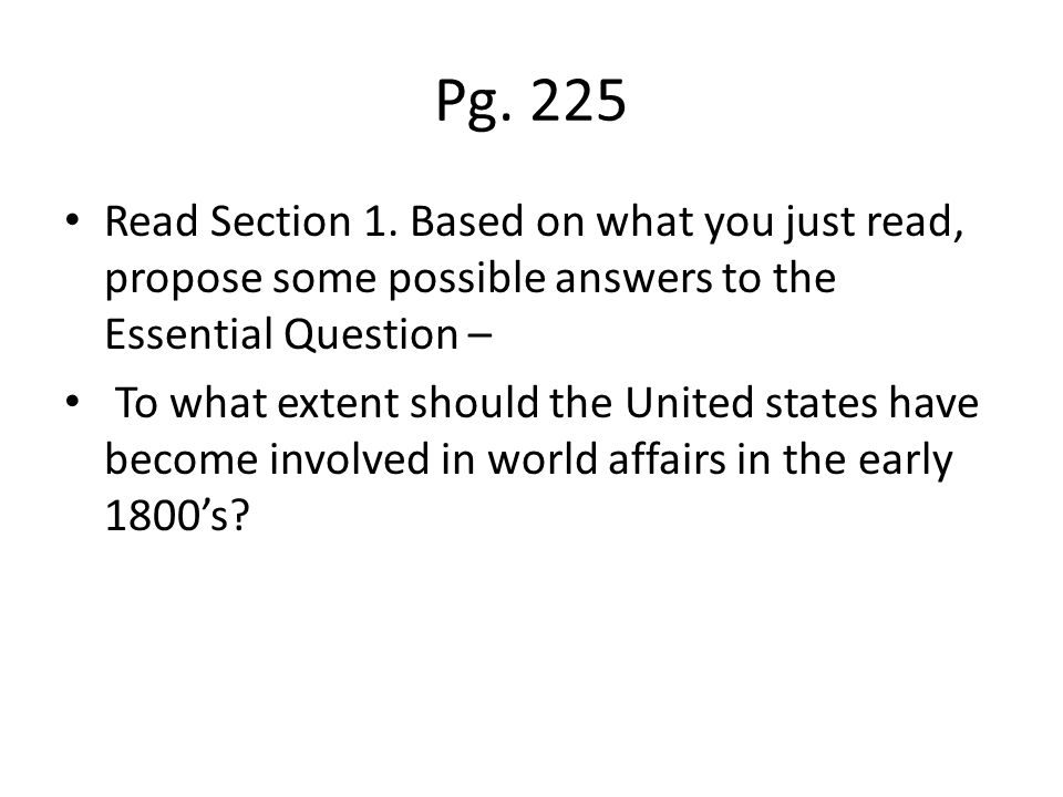 Pg. 225 Read Section 1. Based on what you just read, propose some possible answers to the Essential Question –