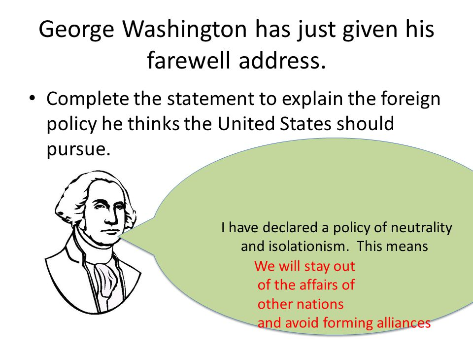 George Washington has just given his farewell address.