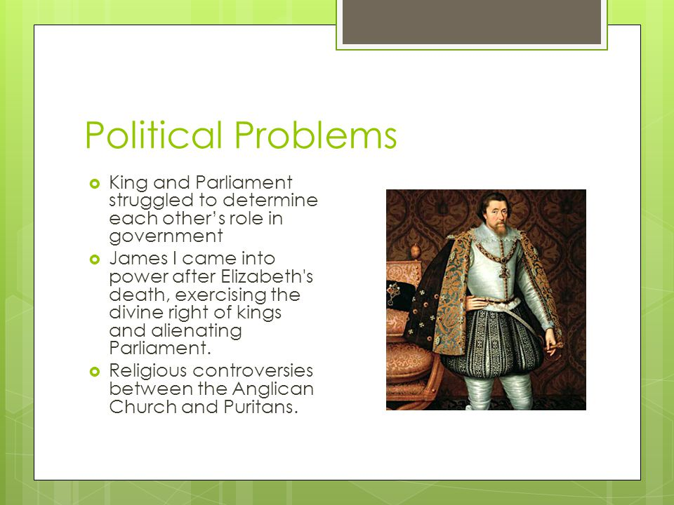 Political Problems King and Parliament struggled to determine each other's role in government.