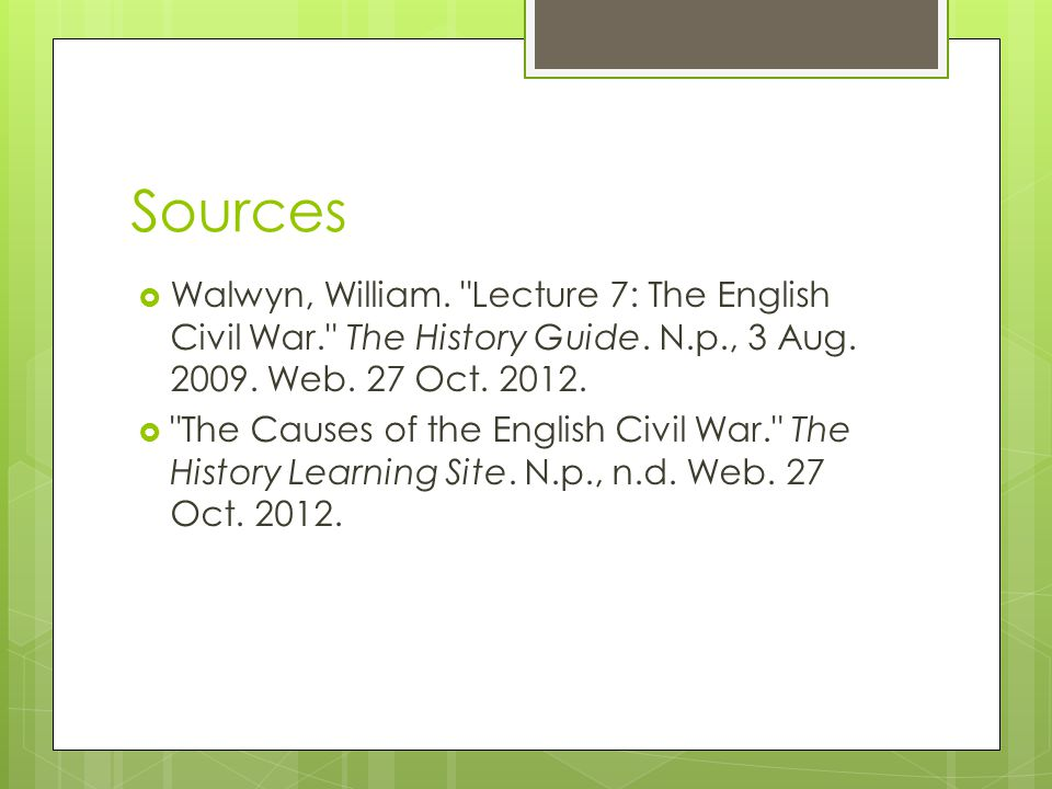 Sources Walwyn, William. Lecture 7: The English Civil War. The History Guide. N.p., 3 Aug. 2009. Web. 27 Oct. 2012.