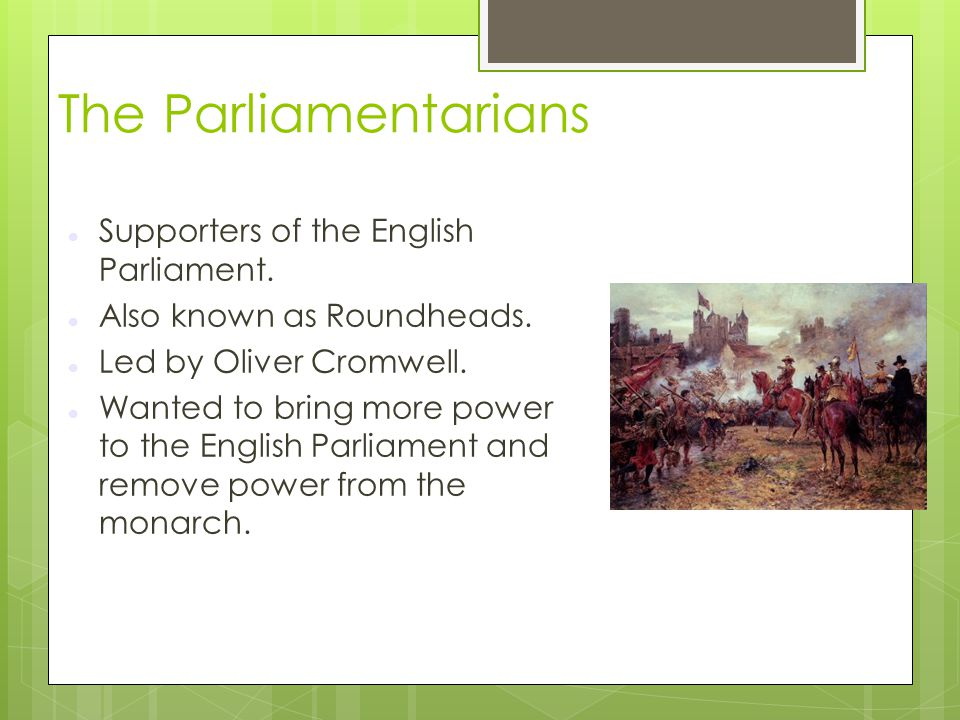 The Parliamentarians Supporters of the English Parliament.
