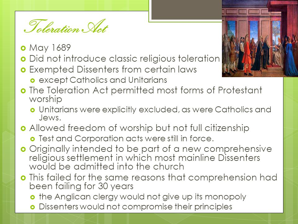 Toleration Act May 1689 Did not introduce classic religious toleration