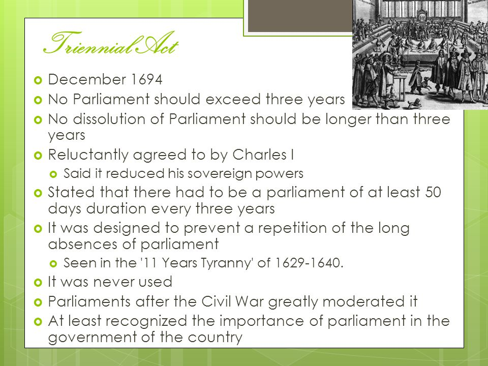 Triennial Act December 1694 No Parliament should exceed three years