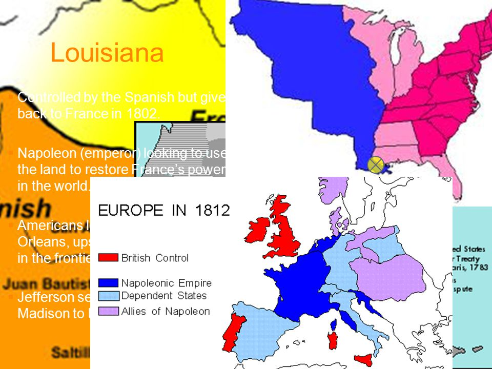 Louisiana Controlled by the Spanish but given back to France in 1802.