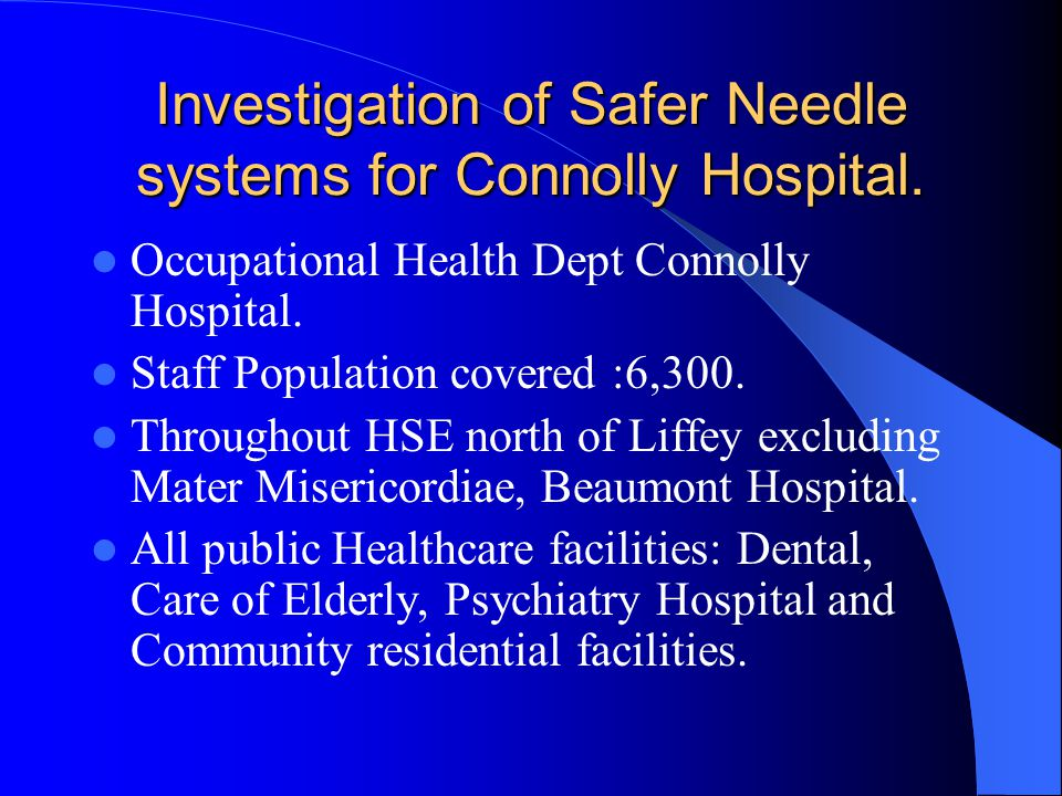 Investigation of Safer Needle systems for Connolly Hospital.