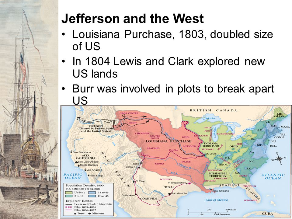 Jefferson and the West Louisiana Purchase, 1803, doubled size of US