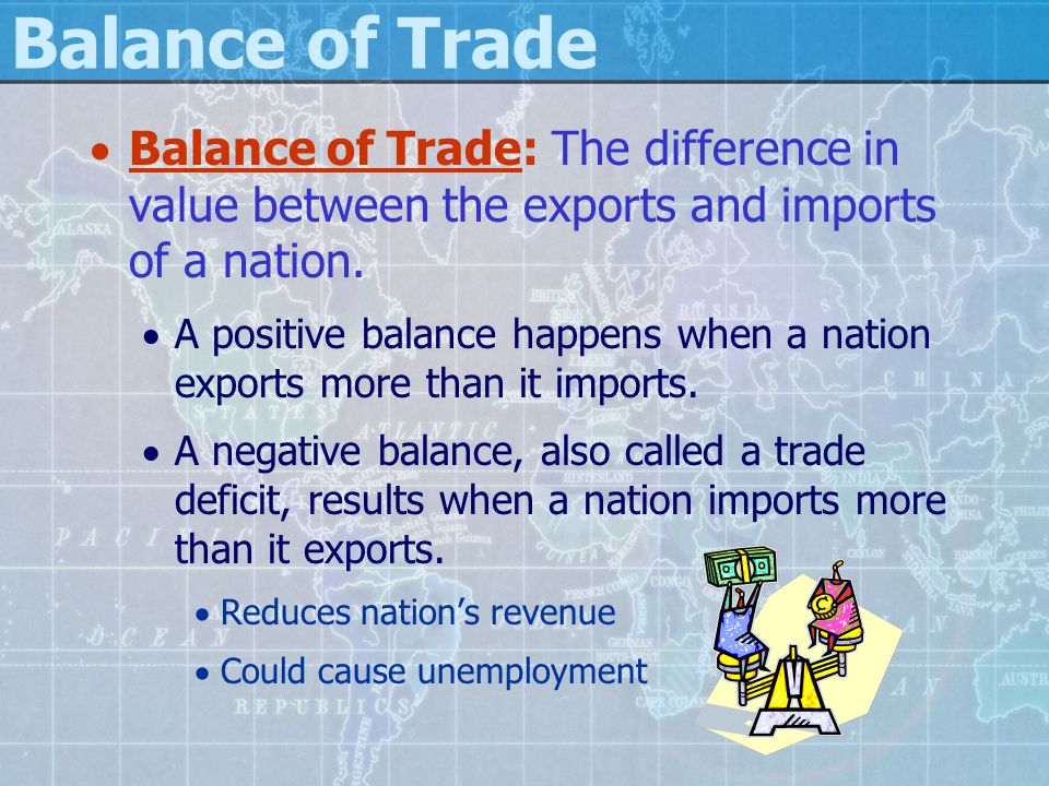 Balance of Trade Balance of Trade: The difference in value between the exports and imports of a nation.