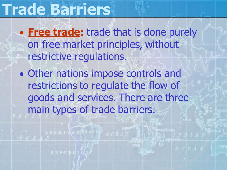 Trade Barriers Free trade: trade that is done purely on free market principles, without restrictive regulations.