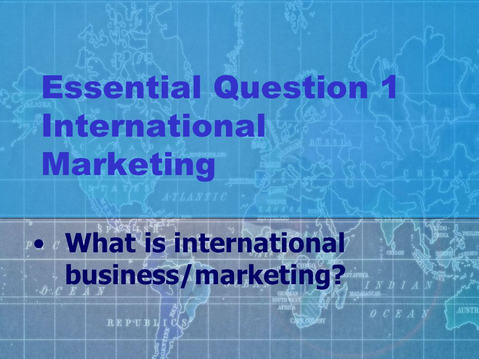 Essential Question 1 International Marketing