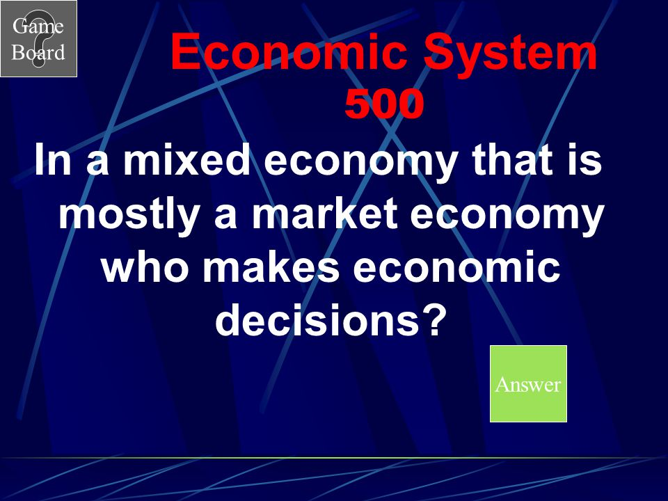 Economic System 500 In a mixed economy that is mostly a market economy who makes economic decisions
