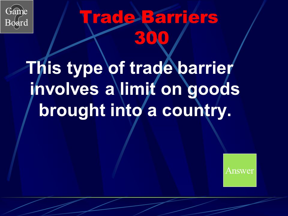 Trade Barriers 300 This type of trade barrier involves a limit on goods brought into a country.