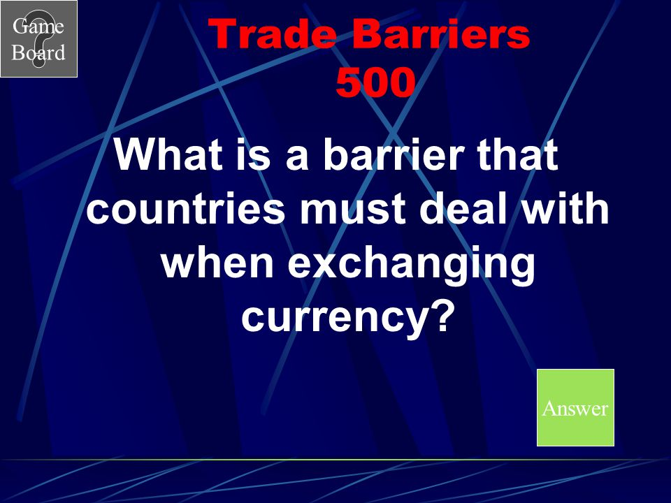 Trade Barriers 500 What is a barrier that countries must deal with when exchanging currency.