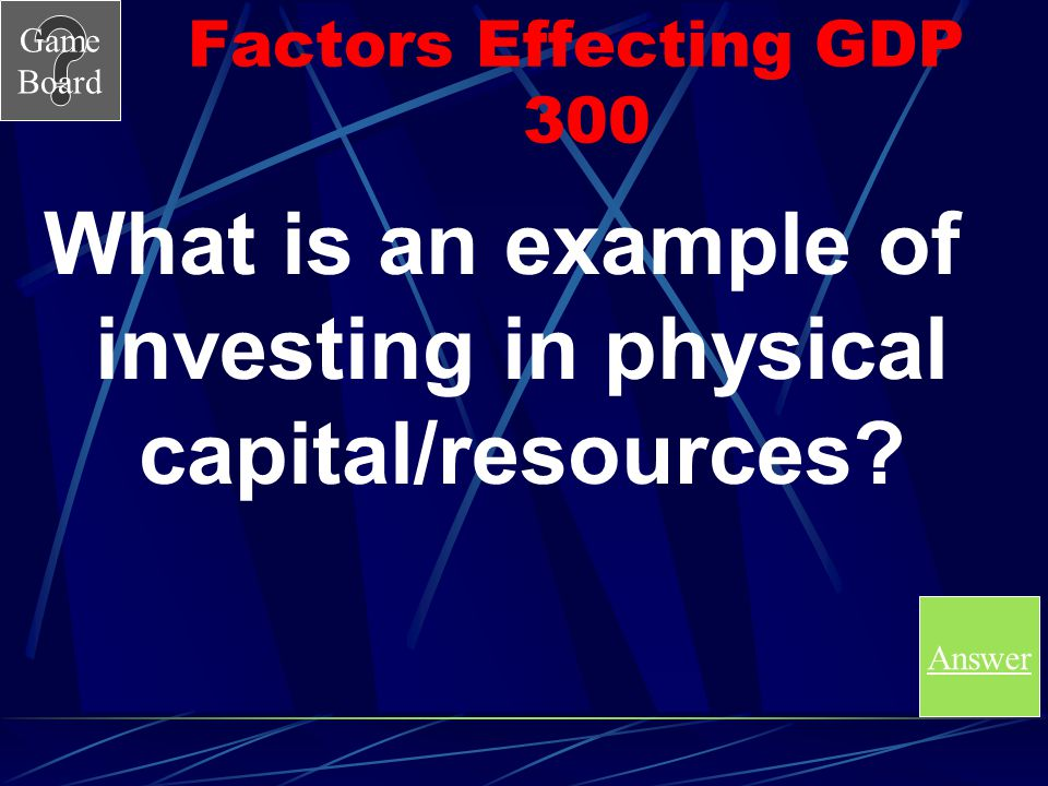 What is an example of investing in physical capital/resources