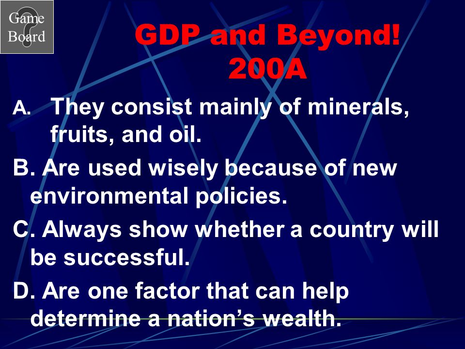 GDP and Beyond! 200A They consist mainly of minerals, fruits, and oil.