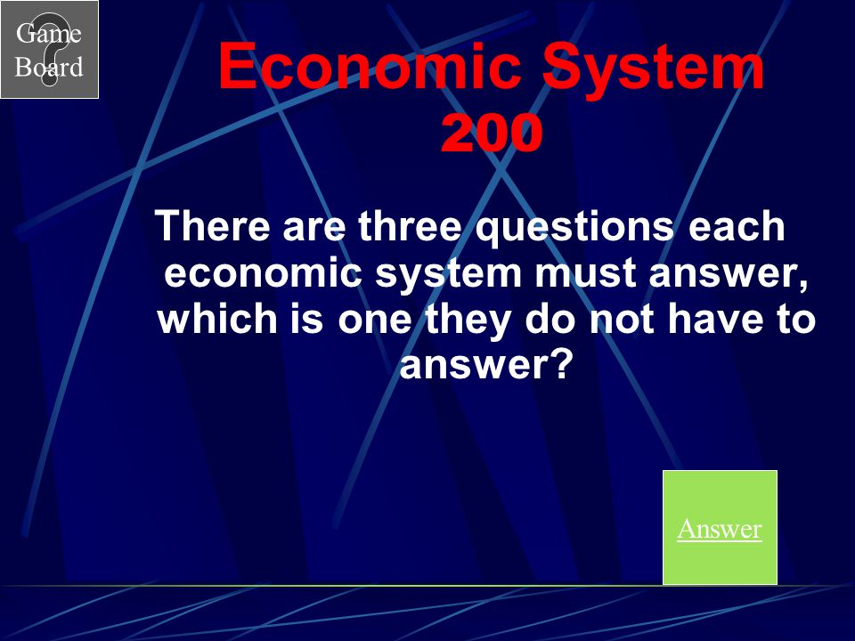 Economic System 200 There are three questions each economic system must answer, which is one they do not have to answer
