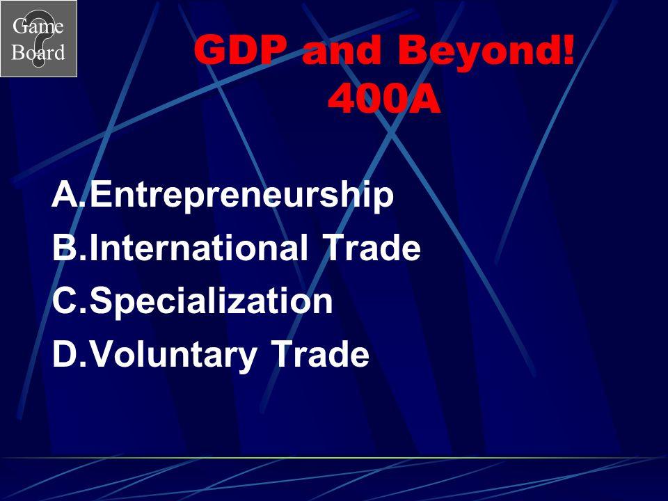GDP and Beyond! 400A Entrepreneurship International Trade