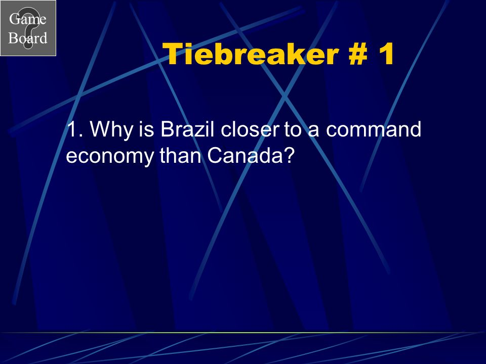 Tiebreaker # 1 1. Why is Brazil closer to a command economy than Canada
