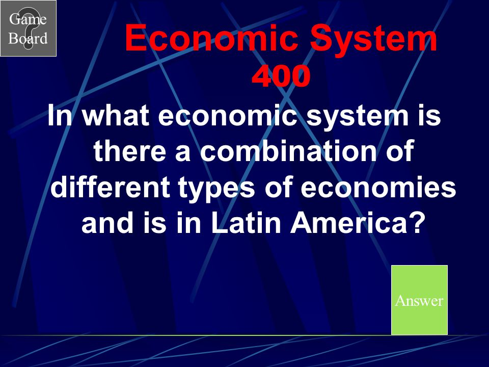 Economic System 400 In what economic system is there a combination of different types of economies and is in Latin America