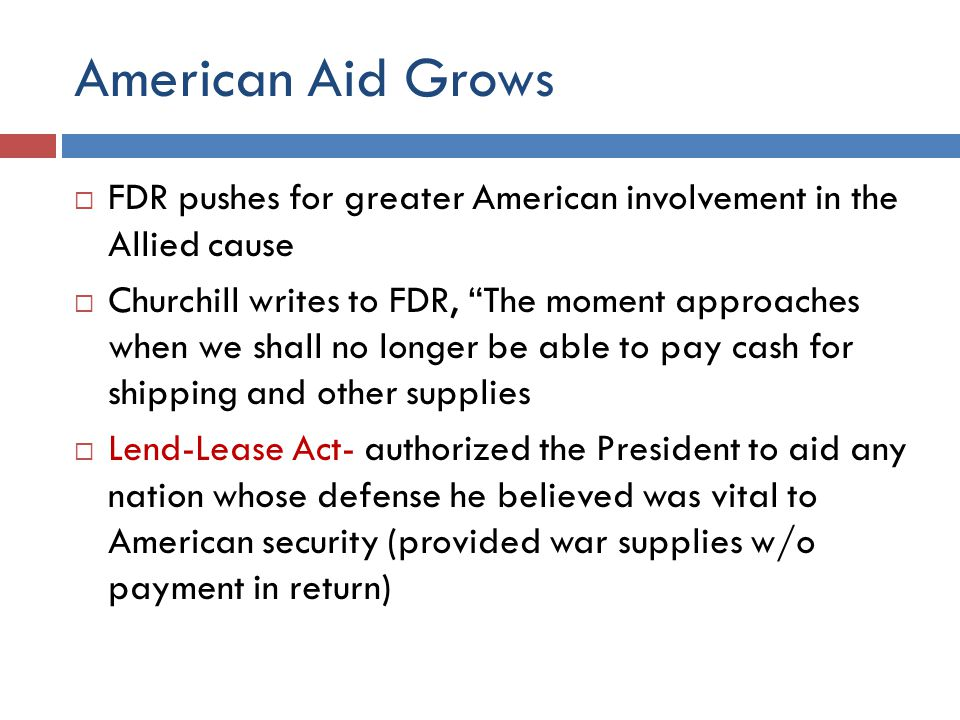 American Aid Grows FDR pushes for greater American involvement in the Allied cause.