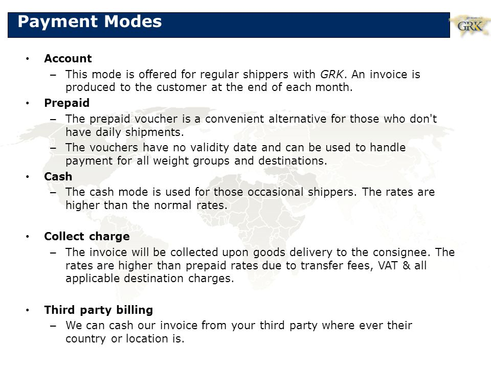 Payment Modes Account. This mode is offered for regular shippers with GRK. An invoice is produced to the customer at the end of each month.