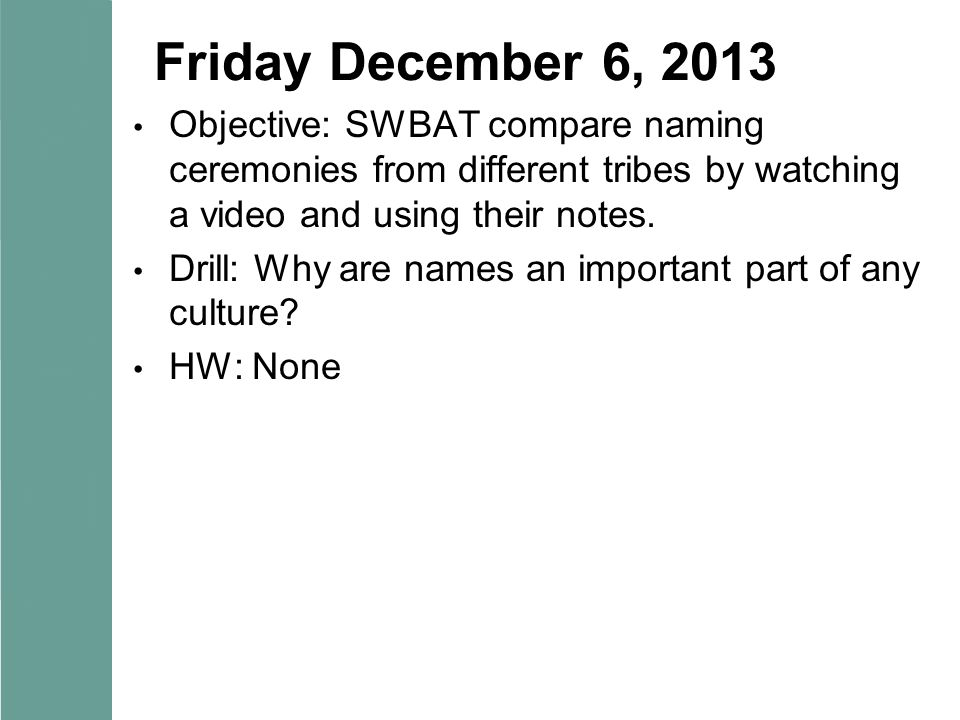 Friday December 6, 2013 Objective: SWBAT compare naming ceremonies from different tribes by watching a video and using their notes.