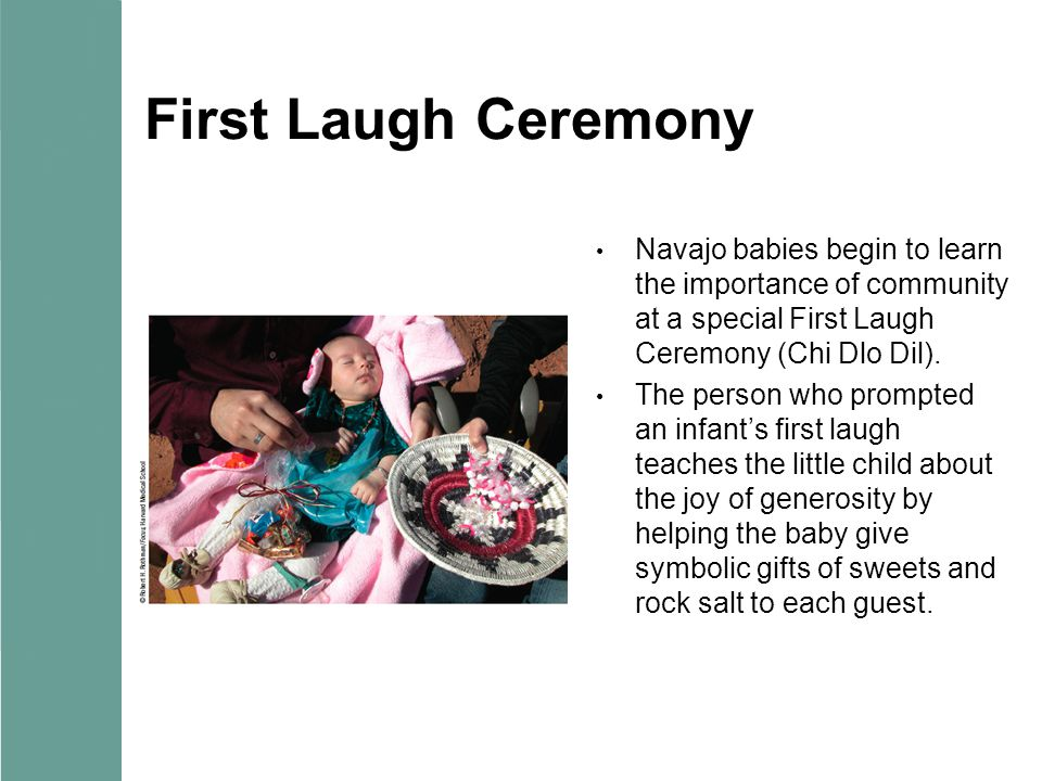 First Laugh Ceremony Navajo babies begin to learn the importance of community at a special First Laugh Ceremony (Chi Dlo Dil).