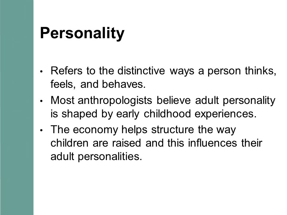 Personality Refers to the distinctive ways a person thinks, feels, and behaves.