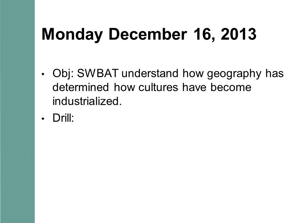 Monday December 16, 2013 Obj: SWBAT understand how geography has determined how cultures have become industrialized.