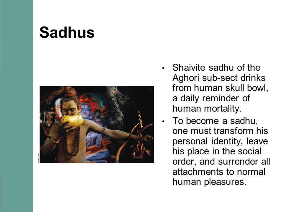 Sadhus Shaivite sadhu of the Aghori sub-sect drinks from human skull bowl, a daily reminder of human mortality.