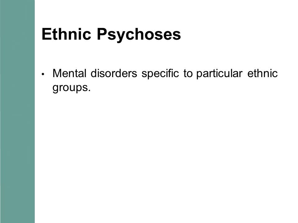 Ethnic Psychoses Mental disorders specific to particular ethnic groups.