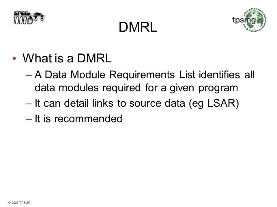 DMRL What is a DMRL. A Data Module Requirements List identifies all data modules required for a given program.