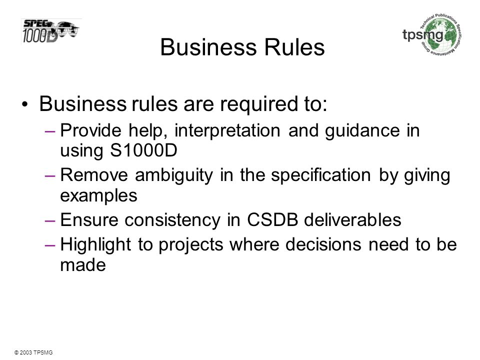 Business Rules Business rules are required to: